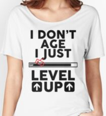 I don't age i just level up Women's Relaxed Fit T-Shirt