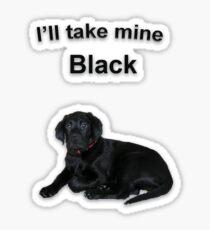 I'll Take Mine Black Sticker