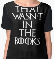 """That Wasn't In The Books"" Game Of Thrones Chiffon Top"