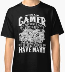 Dota 2 Shirts: I am a (DOTA) gamer. Not because I don't have a life, but because I choose to have many! Classic T-Shirt