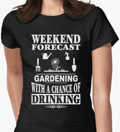 Weekend Forecast: Gardening With A Chance Of Drinking Womens Fitted T-Shirt