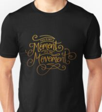 This Is Not A Moment, It's The Movement T-Shirt