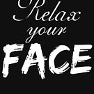 Relax Your Face - White Text by alyssasketchd