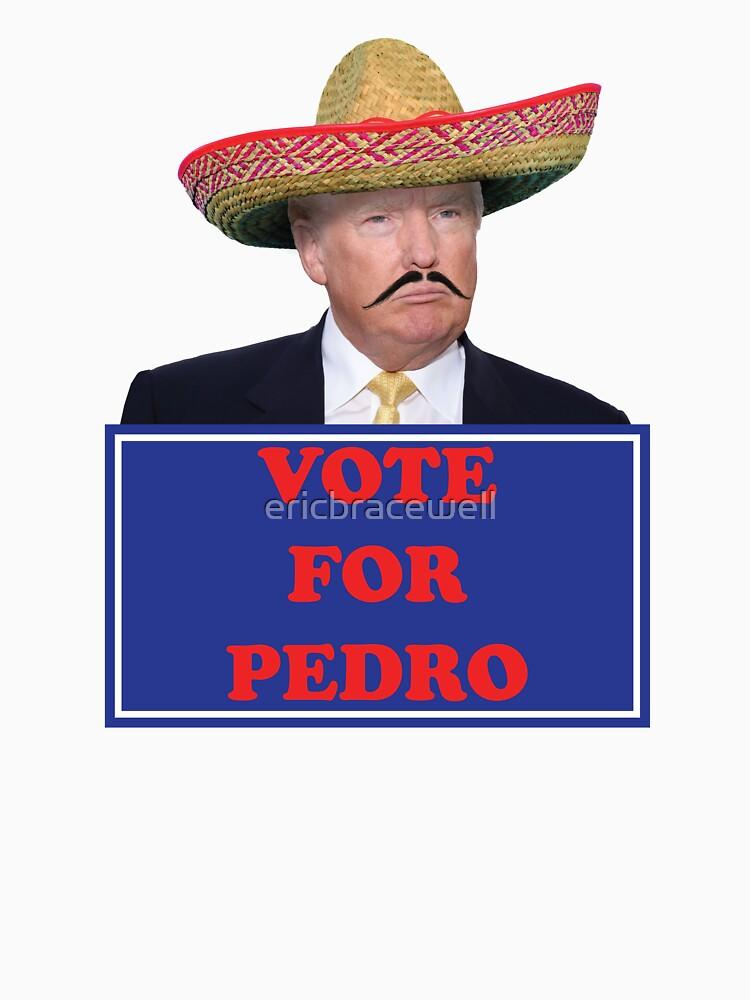 Vote for Pedro - Trump by ericbracewell