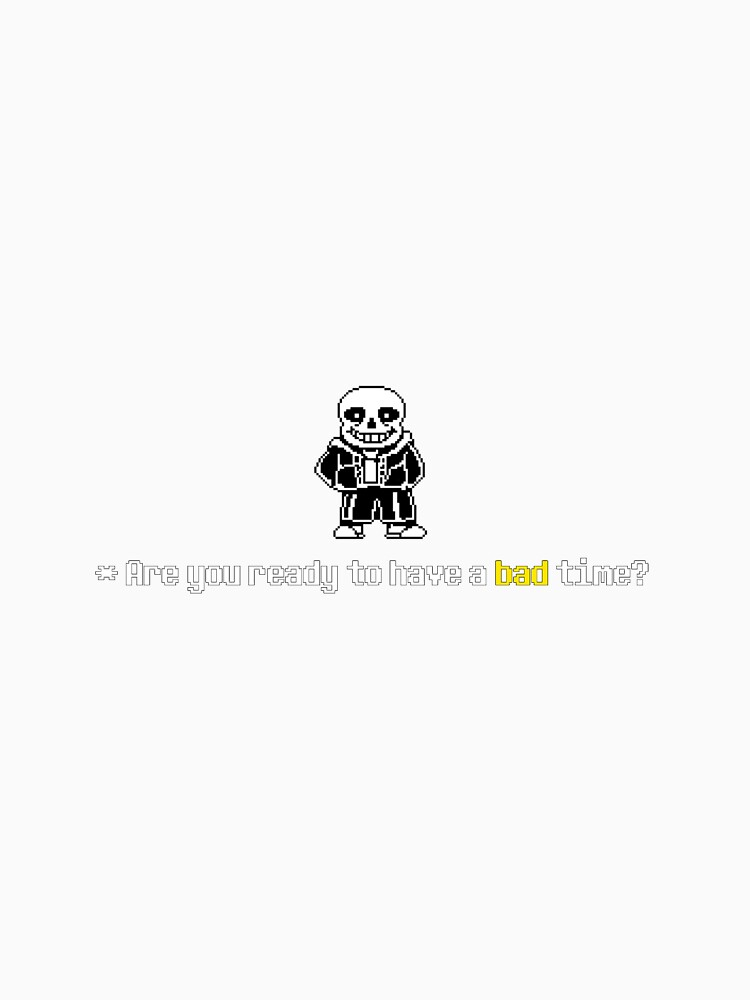 Undertale Sans 'Are you ready to have a bad time?' T-Shirt | Camiseta unisex