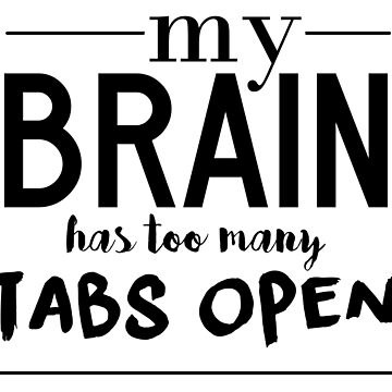 my brain has too many tabs open by echovolution