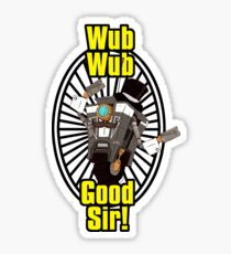 Wub, Wub, Good Sir! Sticker