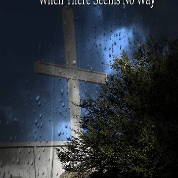 God Will Make A Way When There Seems To Be No Way by Gramolly70