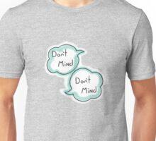 Don't Mind. Don't Mind. Unisex T-Shirt