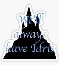 We'll always have Idris Sticker