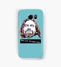 Yeah, well - The Dude abides. Samsung Galaxy Case/Skin