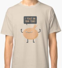I feast on your tears! Classic T-Shirt