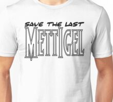 Save the last Mettigel Unisex T-Shirt