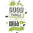 ALL GOOD THINGS ARE WILD AND FREE by snevi