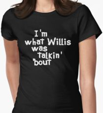 I'm What Willis Was Talkin Bout T-Shirt