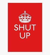Keep Calm and SHUT UP Photographic Print