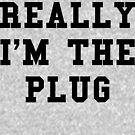 Really I'm The Plug - Black Text by thehiphopshop