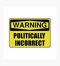 Politically Incorrect Photographic Print