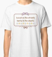 Kawaii on the Streets, Hentai in the Sheets Classic T-Shirt