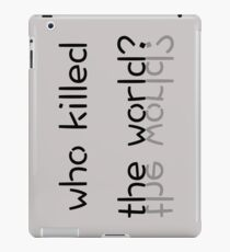 Who Killed the World? iPad Case/Skin