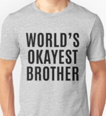 Worlds Okayest Brother Unisex T-Shirt