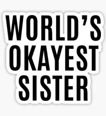 Worlds Okayest Sister Sticker