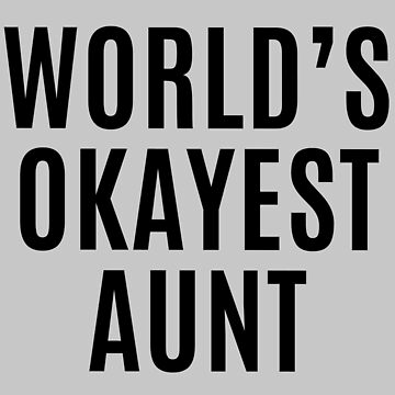 Worlds Okayest Aunt by makari