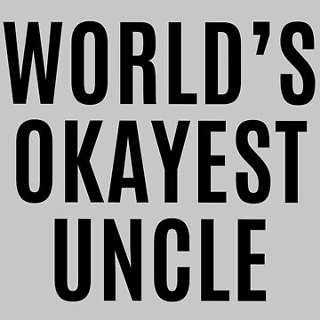Worlds Okayest Uncle by makari