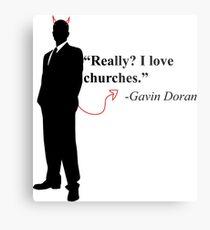 """Really? I love churches."" -Gavin Doran Metal Print"