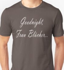 Goodnight Frau Blucher Unisex T-Shirt