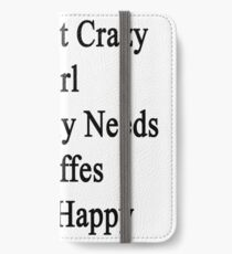 I'm That Crazy Girl Who Only Needs Giraffes To Be Happy  iPhone Wallet/Case/Skin