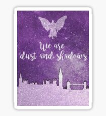 We are dust and shadows Sticker