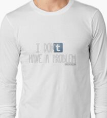 Tumblr: I don't have a problem Long Sleeve T-Shirt