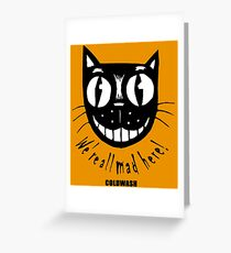 WE'RE ALL MAD HERE Greeting Card