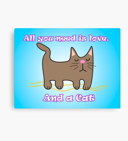 All You Need is love. And a Cat. Canvas Print