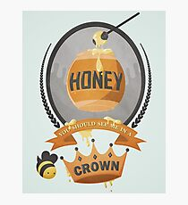 Honey, You Should See Me In A Crown. Photographic Print