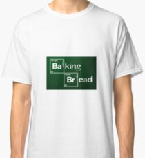 Baking Bread / Breaking Bad Classic T-Shirt
