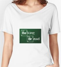 Baking Bread / Breaking Bad Women's Relaxed Fit T-Shirt