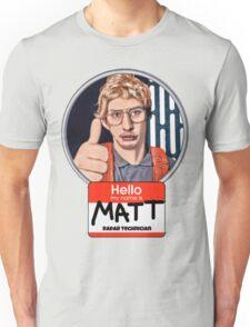 Hello my name is Matt Unisex T-Shirt