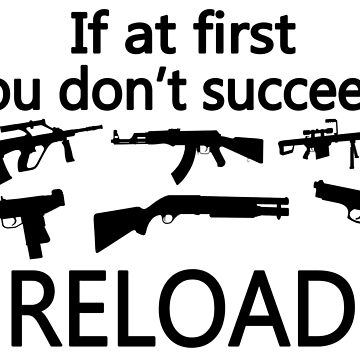 If You Don't Succeed Then Reload by FireFoxxy