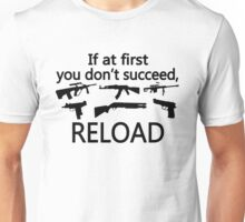 If You Don't Succeed Then Reload Unisex T-Shirt