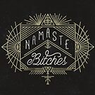 Namaste Bitches by Zak Rutledge