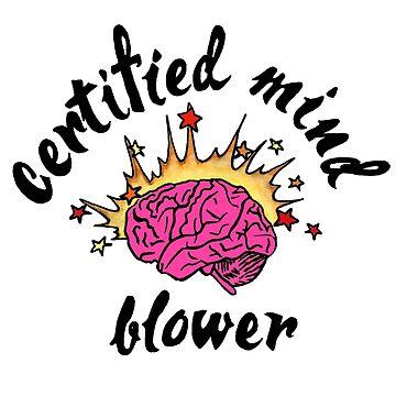 Certified Mind Blower by miabarnes
