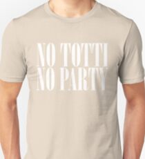 No Totti No Party - V3 Unisex T-Shirt