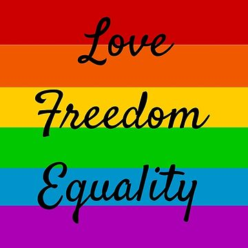 Love Freedom Equality  by IdeasForArtists