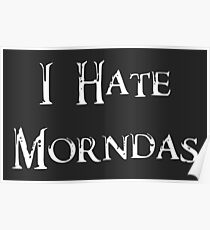 I Hate Morndas Poster