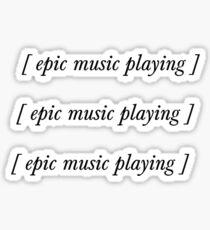 [ epic music playing ]  Sticker