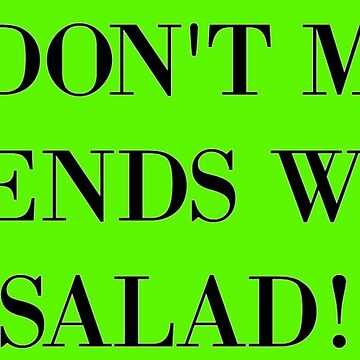 You don't make friends with salad by chany