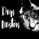 No Dogs No maters by HeyGlad