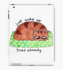 just woke up, tired already iPad Case/Skin